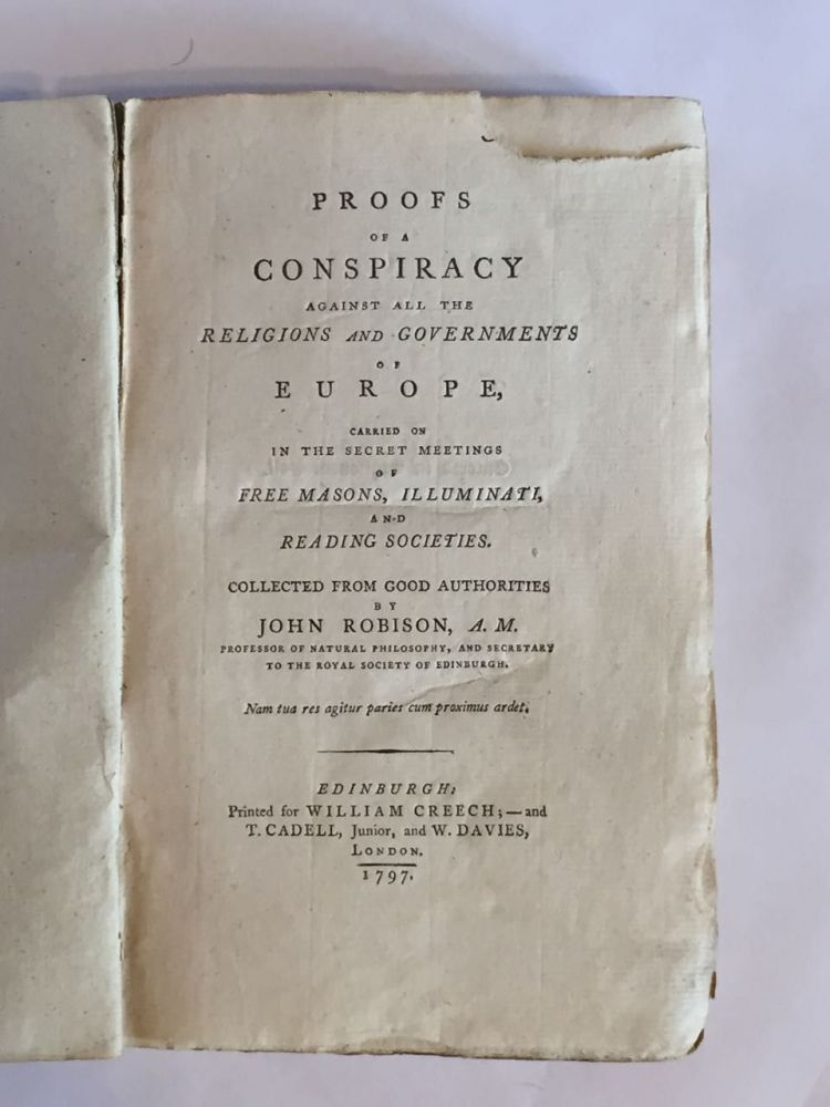 Proofs of a Conspiracy Against All the Religions and Governments of Europe, Carried on in the Secret Meetings of Free Masons, Illuminati and Reading Societies. John Robison.