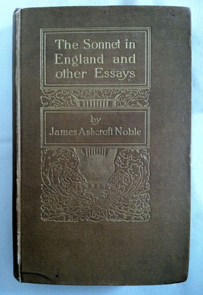 [Elkin Mathews] The Sonnet In England & Other Essays. J. Ashcroft Noble.