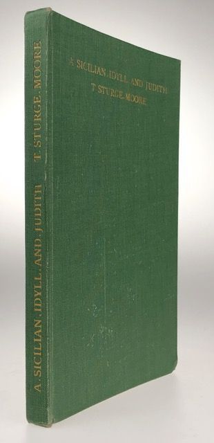 [Moore, T. Sturge] A Sicilian Idyll and Judith; A Conflict. T. Sturge Moore.