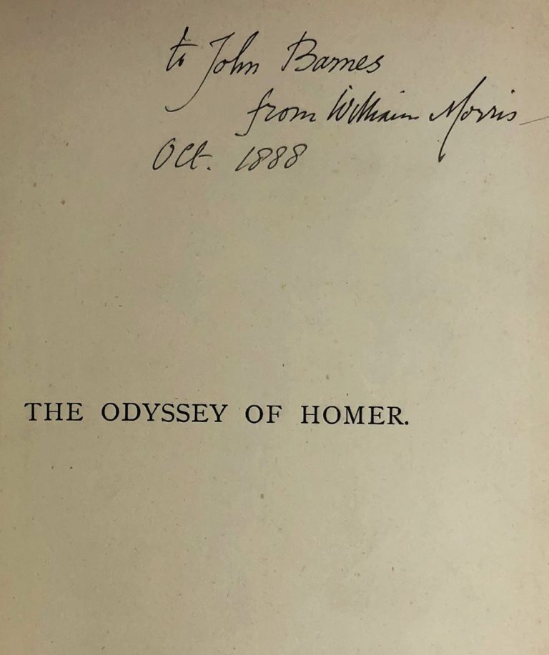 [Morris, William- Association Copy, Inscribed by Morris to John Barnes. Buxton Forman's Copy, with his Bookplate and Long Holograph Note] The Odyssey of Homer. William Morris, transl.
