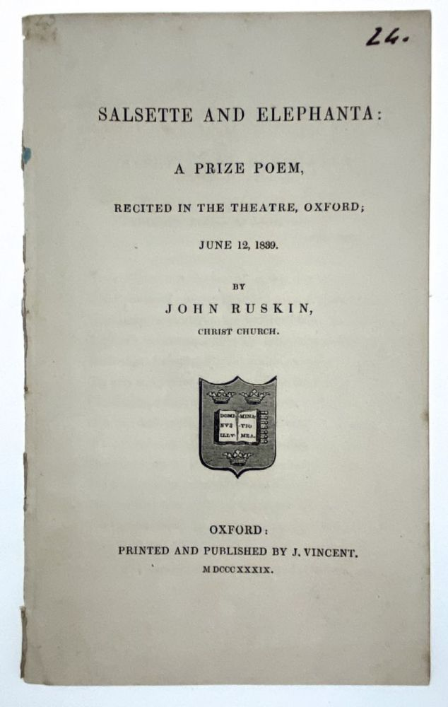 [Ruskin, John] Salsette and Elephanta: a Prize Poem, Recited in the Theatre, Oxford; June 12, 1839, John Ruskin.