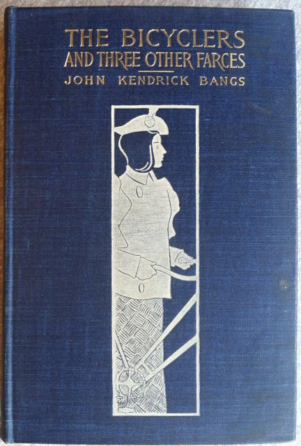 The Bicyclers and Three Other Farces. John Kendrick Bangs.