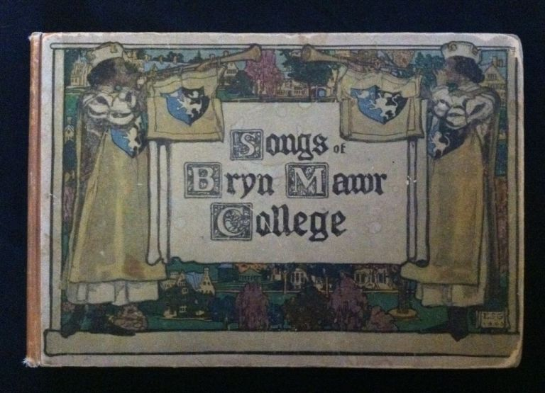 [Green, Elizabeth Shippen] Songs of Bryn Mawr College. Elizabeth Shippen Green.