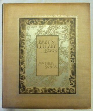 Prang Printing] Baby's Lullaby Book. Mother Songs. Charles Stuart Pratt