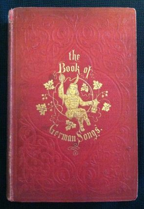 Leighton, John] The Book of German Songs: from the Sixteenth to the Nineteenth Century. H. W....