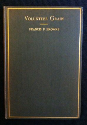 Way & Williams- First Title of Press] Volunteer Grain. Francis F. Browne