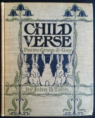 Tabb, John B.] Child Verse, Poems Grave and Gay. John B. Tabb