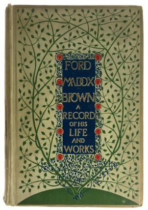 Ford Madox Brown. A Record of His Life and Work. Ford Madox Brown, Ford M. Hueffer