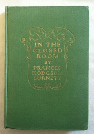 [Smith, Jessie Willcox] In the Closed Room. Frances Hodgson Burnett.
