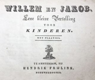 [Juvenile- Scarce Title] Willem en Jakob eene kleine Vertelling voor Kinderen (Wiliiam and Jacob, a Small Tale for Children)