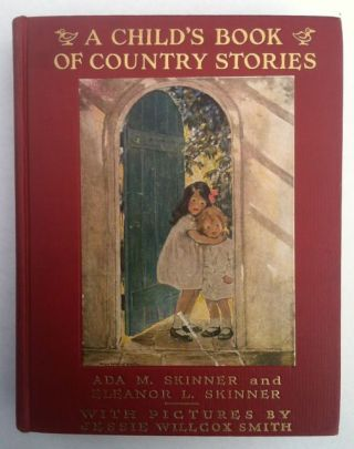 Smith, Jessie Willcox] A Child's Book of Country Stories. Ada M. Skinner