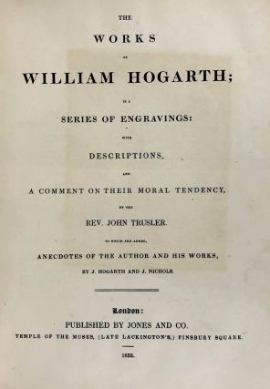 [Hogarth, William] The Works of William Hogarth; in a Series of Engravings: with Descriptions, and A Comment on Their Moral Tendency