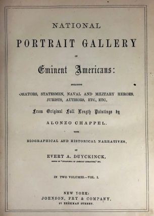 Portrait Gallery- Alonzo Chappel] National Portrait Gallery of Eminent Americans: Including Orators, Statesmen, Naval and Military Heroes, Jurists, Authors, Etc.