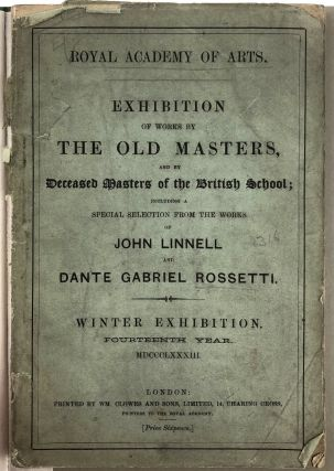 Rossetti, Dante Gabriel and John Linnell] Exhibition of Works by The Old Masters and by Deceased...
