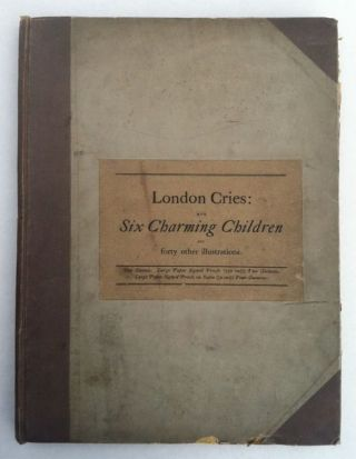 London Cries: With Six Charming Children. Joseph Crawhall, Andrew W. Tuer