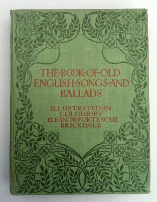 The Book of Old English Songs & Ballads. Eleanor Fortescue Brickdale