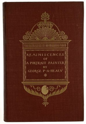 Armstrong, Margaret- Scarce Cover] Reminiscences of A Portrait Painter. George P. Healy