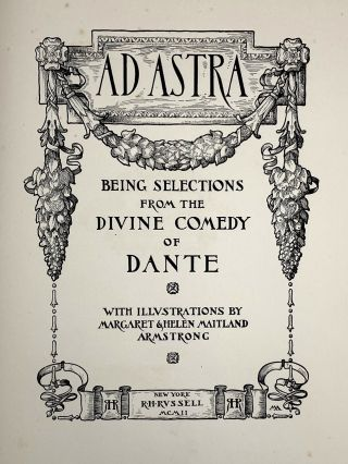 [Armstrong, Margaret and Helen Maitland Armstrong] Ad Astra; Being Selections from the Divine Comedy of Dante