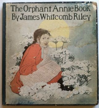The Orphant Annie Book. Ethyl Franklin Betts, James Whitcomb Riley