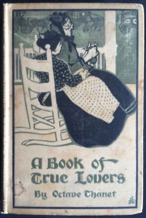 Way and Williams] A Book of True Lovers. Octave Thanet