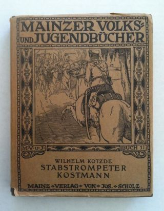 Jugendstil] Die Geschichte Des Stabstrompeters Kostman. Mainzer Volks Jugendbucher. William Kotzde