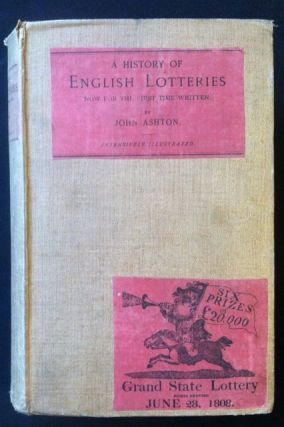 A History of English Lotteries. Now for the First Time Written. John Ashton