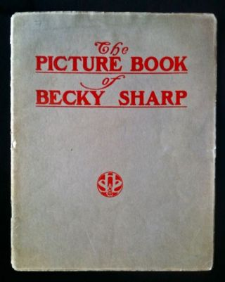 "The Picture Book of Becky Sharp. A Play in Four Acts Founded on Thackeray's ""Vanity Fair"" Stone,..."