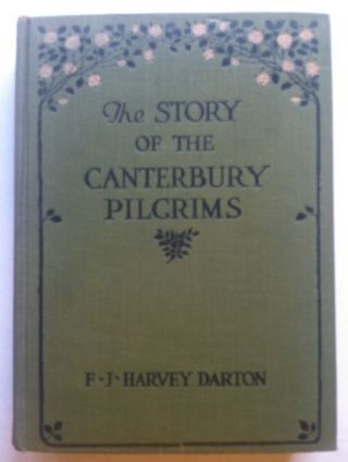 The Story of the Canterbury Pilgrims. F. J. Harvey Darton
