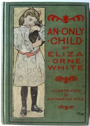 An Only Child. Katharine Pyle, Eliza Orne White