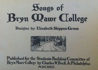 Green, Elizabeth Shippen] Songs of Bryn Mawr College. Elizabeth Shippen Green