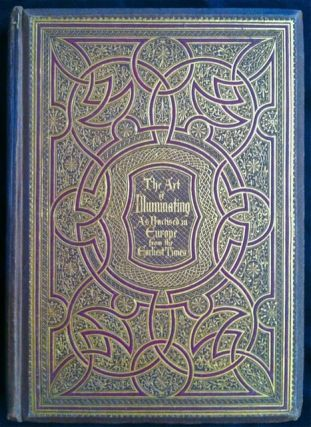 The Art of Illuminating. As Practiced in Europe from the Earliest Times. W. R. Tymms